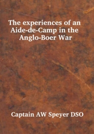 The Experiences of an Aide-de-Camp in the Anglo Boer War